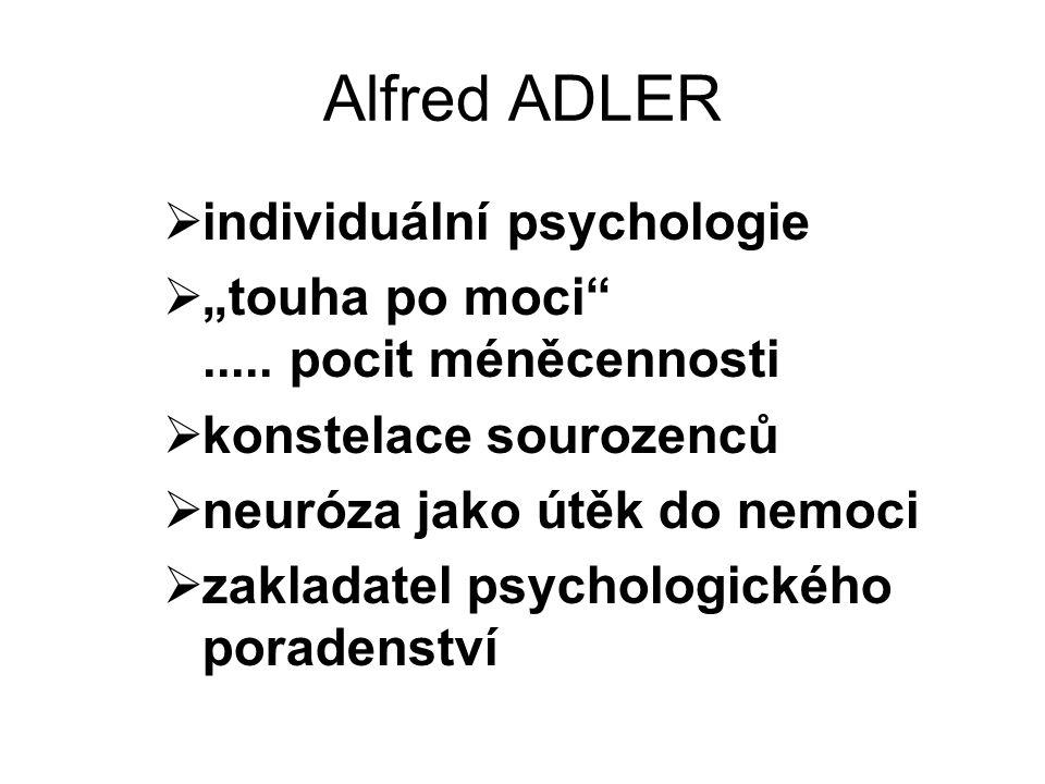 """Alfred ADLER  individuální psychologie  """"touha po moci""""..... pocit méněcennosti  konstelace sourozenců  neuróza jako útěk do nemoci  zakladatel p"""