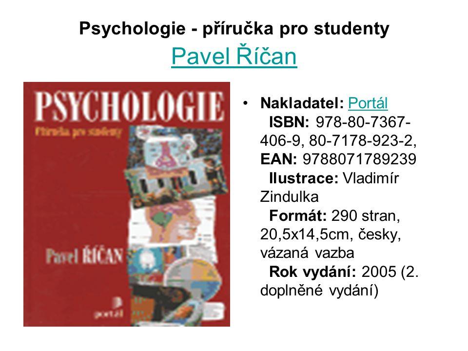 Psychologie - příručka pro studenty Pavel Říčan Pavel Říčan Nakladatel: Portál ISBN: 978-80-7367- 406-9, 80-7178-923-2, EAN: 9788071789239 Ilustrace: