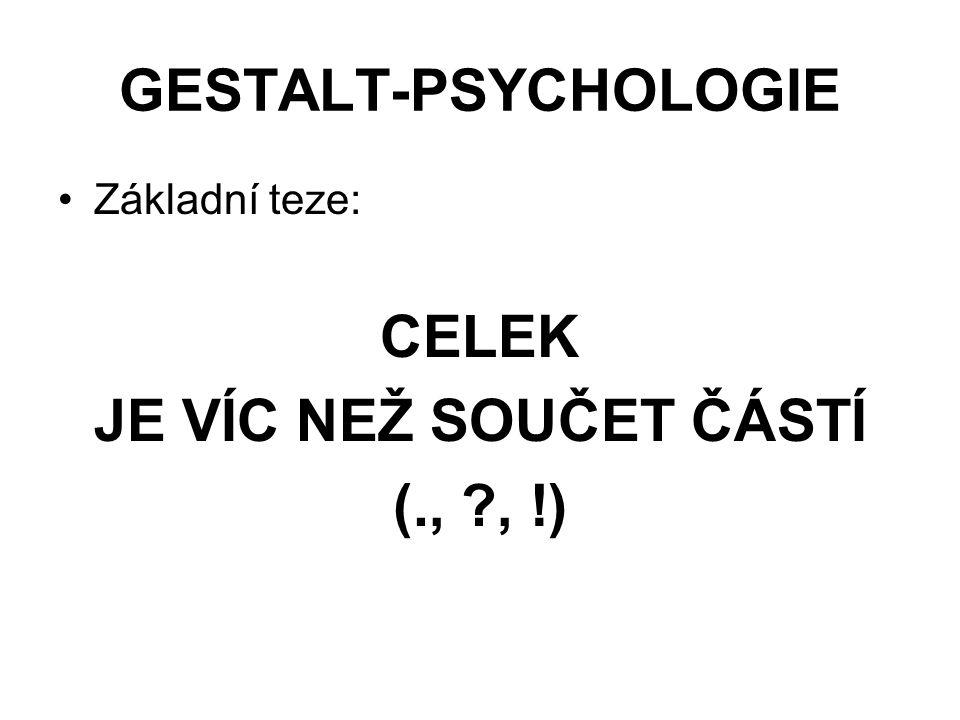 GESTALT-PSYCHOLOGIE Základní teze: CELEK JE VÍC NEŽ SOUČET ČÁSTÍ (., ?, !)