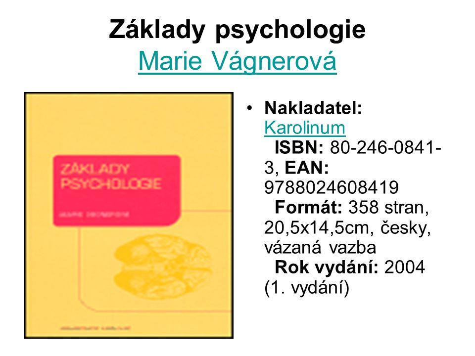 Základy psychologie Marie Vágnerová Marie Vágnerová Nakladatel: Karolinum ISBN: 80-246-0841- 3, EAN: 9788024608419 Formát: 358 stran, 20,5x14,5cm, česky, vázaná vazba Rok vydání: 2004 (1.