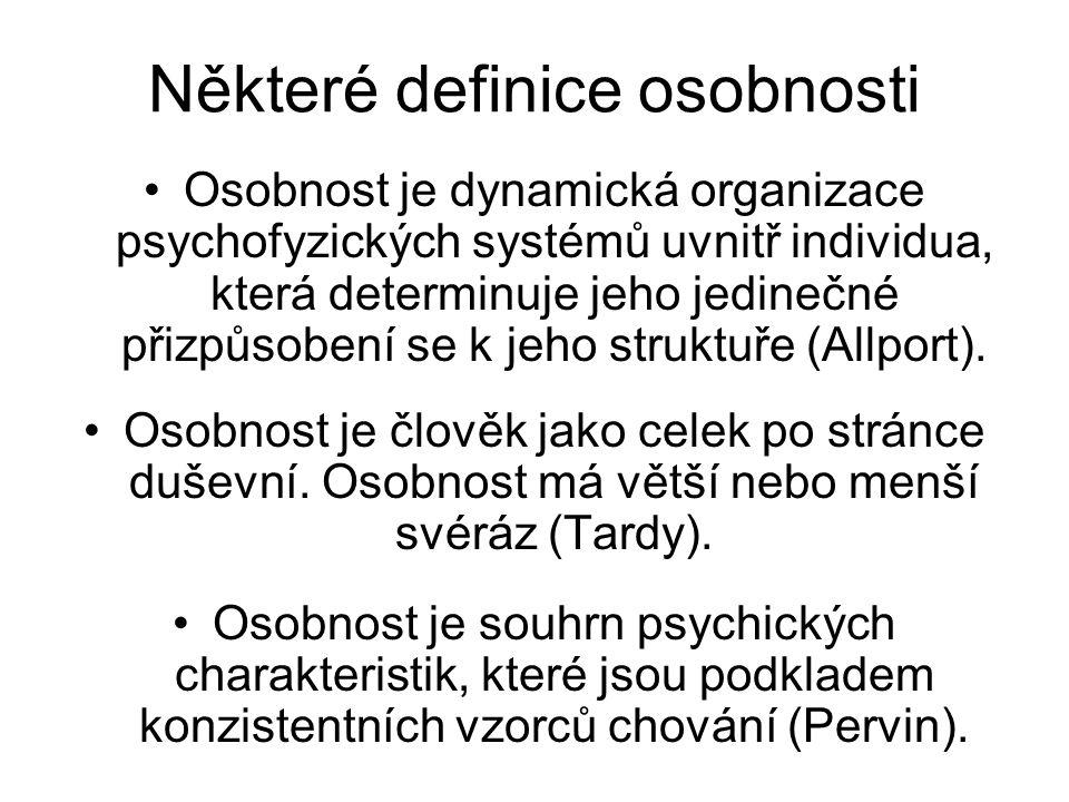 Některé definice osobnosti Osobnost je dynamická organizace psychofyzických systémů uvnitř individua, která determinuje jeho jedinečné přizpůsobení se k jeho struktuře (Allport).