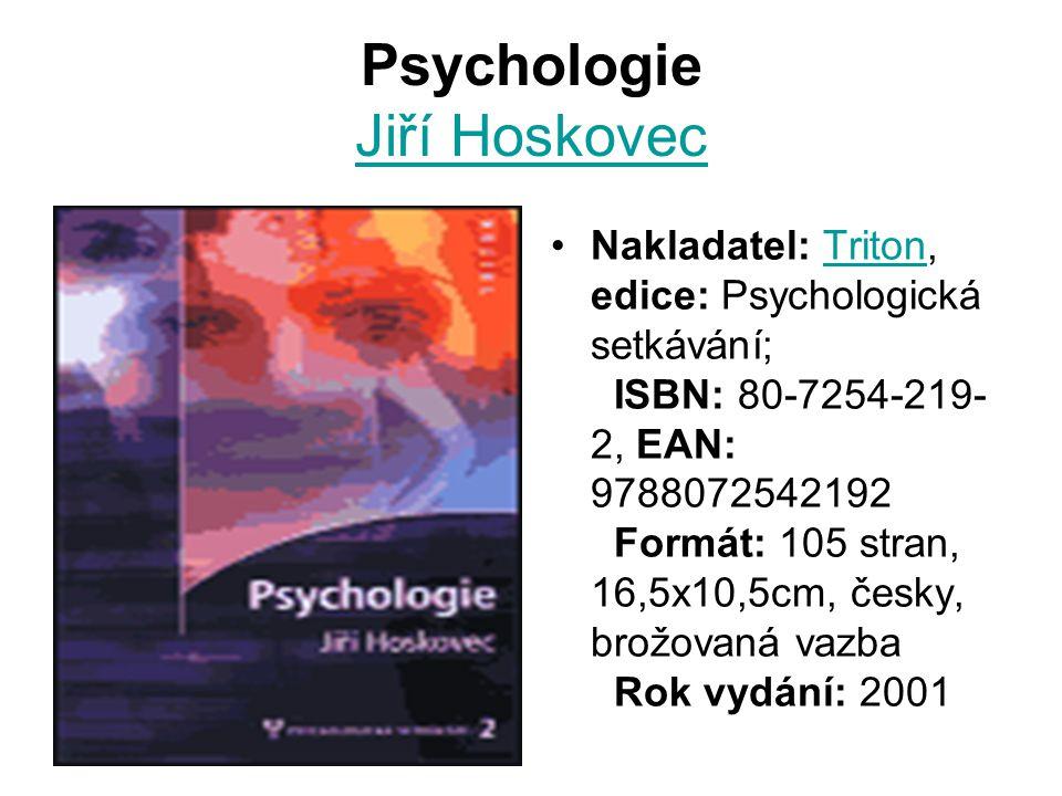 Psychologie Jiří Hoskovec Jiří Hoskovec Nakladatel: Triton, edice: Psychologická setkávání; ISBN: 80-7254-219- 2, EAN: 9788072542192 Formát: 105 stran, 16,5x10,5cm, česky, brožovaná vazba Rok vydání: 2001Triton