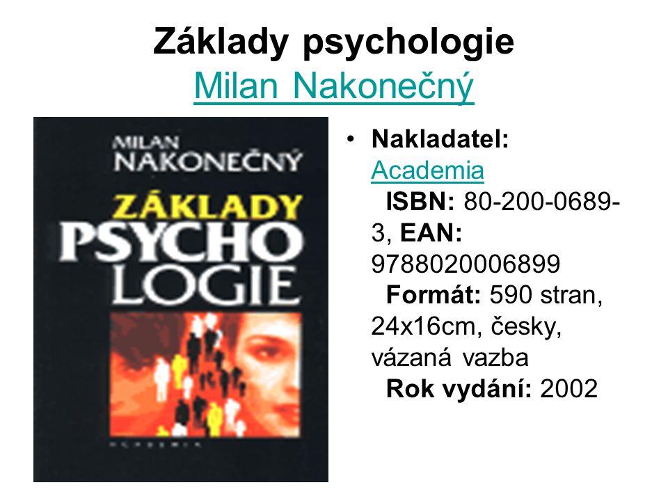 Základy psychologie Milan Nakonečný Milan Nakonečný Nakladatel: Academia ISBN: 80-200-0689- 3, EAN: 9788020006899 Formát: 590 stran, 24x16cm, česky, vázaná vazba Rok vydání: 2002 Academia