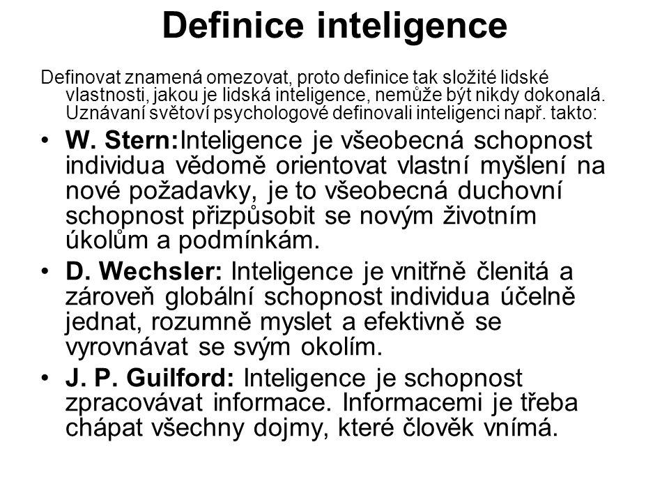 Definice inteligence Definovat znamená omezovat, proto definice tak složité lidské vlastnosti, jakou je lidská inteligence, nemůže být nikdy dokonalá.