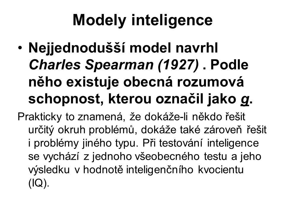 Modely inteligence Nejjednodušší model navrhl Charles Spearman (1927). Podle něho existuje obecná rozumová schopnost, kterou označil jako g. Prakticky