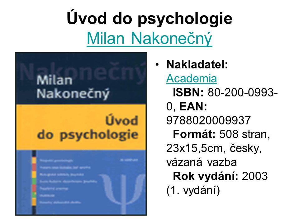 Úvod do psychologie Milan Nakonečný Milan Nakonečný Nakladatel: Academia ISBN: 80-200-0993- 0, EAN: 9788020009937 Formát: 508 stran, 23x15,5cm, česky, vázaná vazba Rok vydání: 2003 (1.