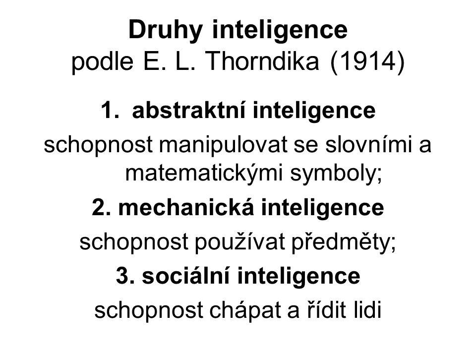 Druhy inteligence podle E. L. Thorndika (1914) 1.abstraktní inteligence schopnost manipulovat se slovními a matematickými symboly; 2. mechanická intel