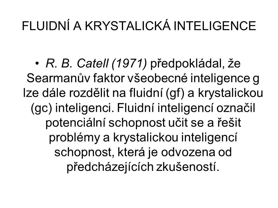 FLUIDNÍ A KRYSTALICKÁ INTELIGENCE R. B. Catell (1971) předpokládal, že Searmanův faktor všeobecné inteligence g lze dále rozdělit na fluidní (gf) a kr