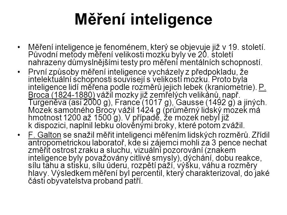 Měření inteligence Měření inteligence je fenoménem, který se objevuje již v 19. století. Původní metody měření velikosti mozku byly ve 20. století nah