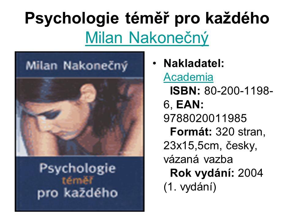 Psychologie téměř pro každého Milan Nakonečný Milan Nakonečný Nakladatel: Academia ISBN: 80-200-1198- 6, EAN: 9788020011985 Formát: 320 stran, 23x15,5cm, česky, vázaná vazba Rok vydání: 2004 (1.