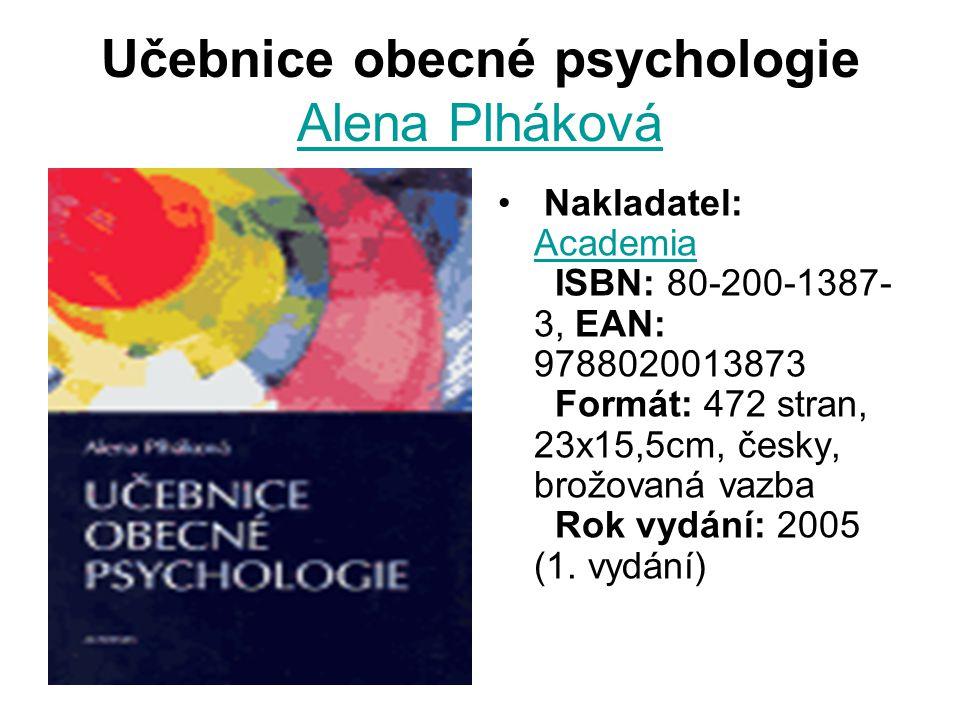 Učebnice obecné psychologie Alena Plháková Alena Plháková Nakladatel: Academia ISBN: 80-200-1387- 3, EAN: 9788020013873 Formát: 472 stran, 23x15,5cm, česky, brožovaná vazba Rok vydání: 2005 (1.