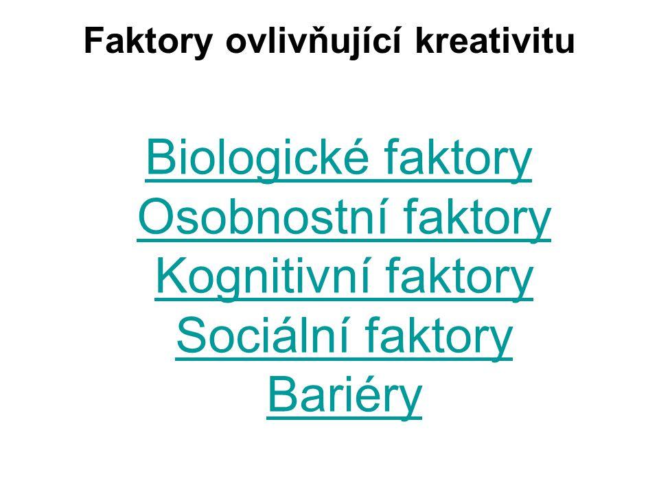 Faktory ovlivňující kreativitu Biologické faktory Osobnostní faktory Kognitivní faktory Sociální faktory BariéryBiologické faktory Osobnostní faktory