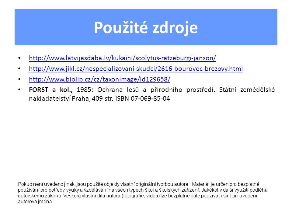 Použité zdroje http://www.latvijasdaba.lv/kukaini/scolytus-ratzeburgi-janson/ http://www.jikl.cz/nespecializovani-skudci/2616-bourovec-brezovy.html ht
