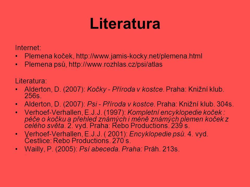 Literatura Internet: Plemena koček, http://www.jamis-kocky.net/plemena.html Plemena psů, http://www.rozhlas.cz/psi/atlas Literatura: Alderton, D. (200