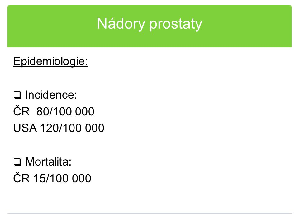 Nádory prostaty Diagnóza: Prostate Cancer Antigen 3 (PCA3): Indikace:  Elevace PSA a negativní biopsie  Rozhodnutí, zda nutné biopsii opakovat  Elevace PCA3 není indikací k léčbě