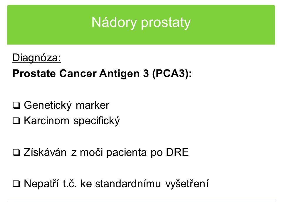 Nádory prostaty Diagnóza: Prostate Cancer Antigen 3 (PCA3):  Genetický marker  Karcinom specifický  Získáván z moči pacienta po DRE  Nepatří t.č.