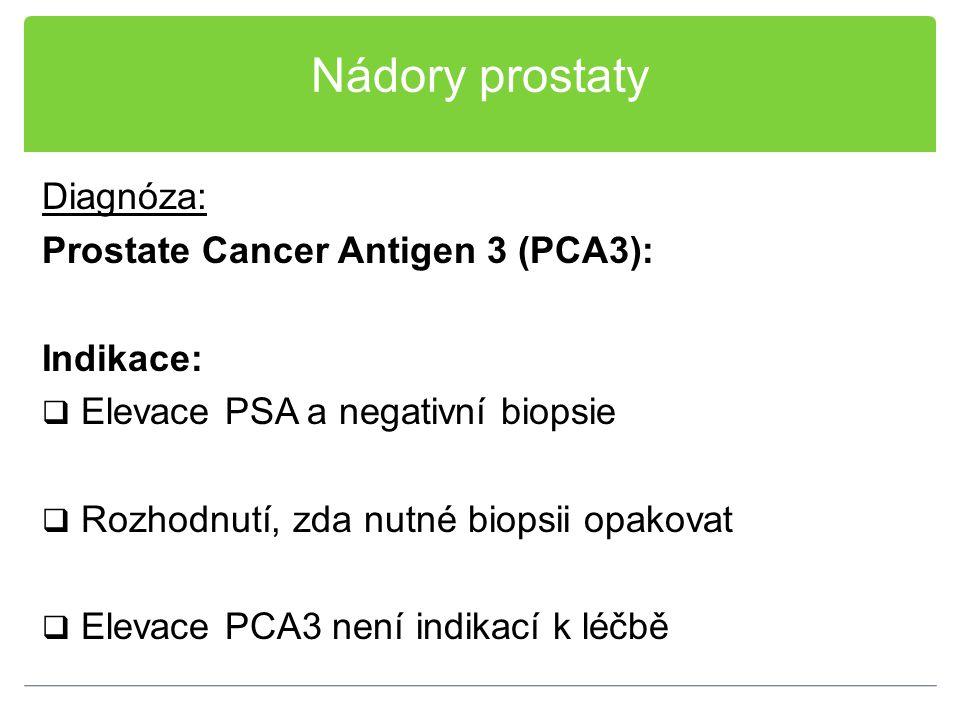 Nádory prostaty Diagnóza: Prostate Cancer Antigen 3 (PCA3): Indikace:  Elevace PSA a negativní biopsie  Rozhodnutí, zda nutné biopsii opakovat  Ele