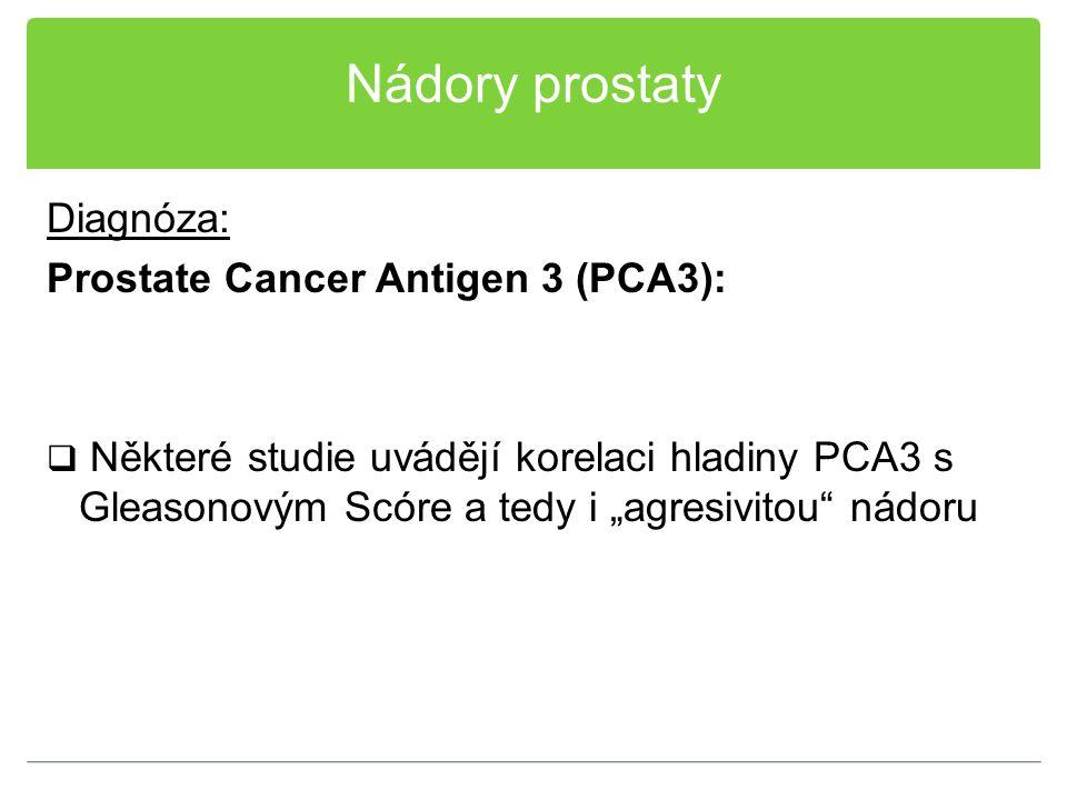 """Nádory prostaty Diagnóza: Prostate Cancer Antigen 3 (PCA3):  Některé studie uvádějí korelaci hladiny PCA3 s Gleasonovým Scóre a tedy i """"agresivitou"""""""