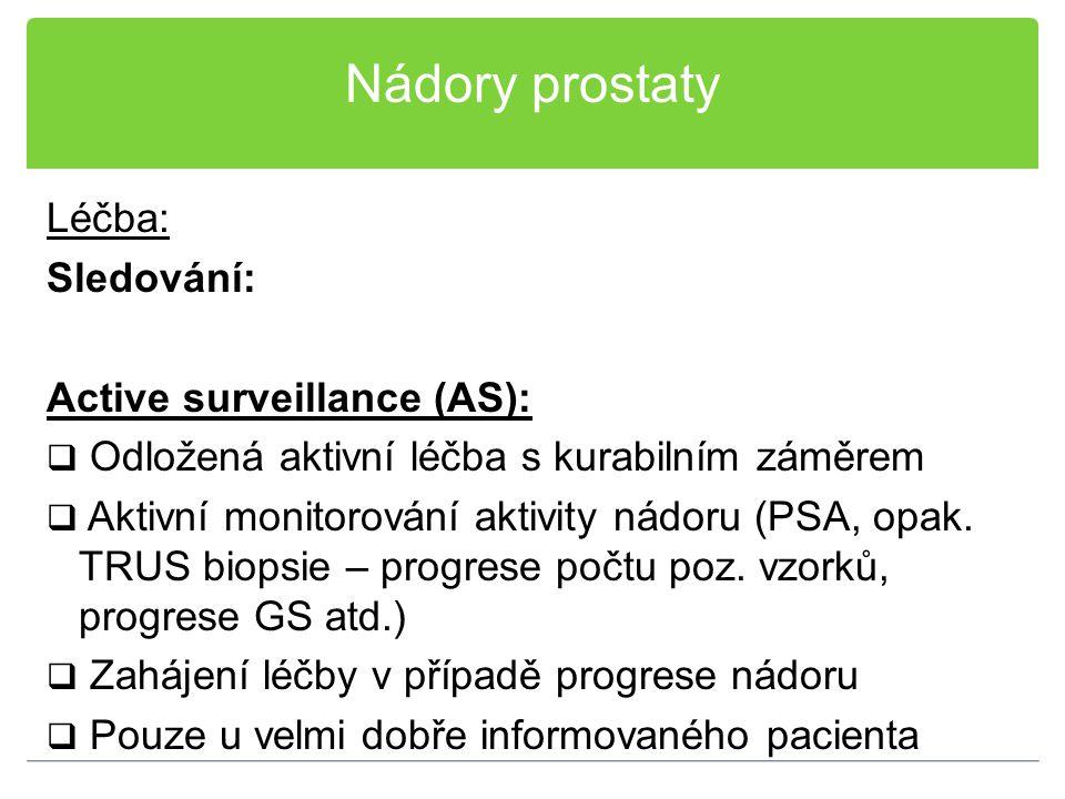 Nádory prostaty Léčba: Sledování: Active surveillance (AS):  Odložená aktivní léčba s kurabilním záměrem  Aktivní monitorování aktivity nádoru (PSA,