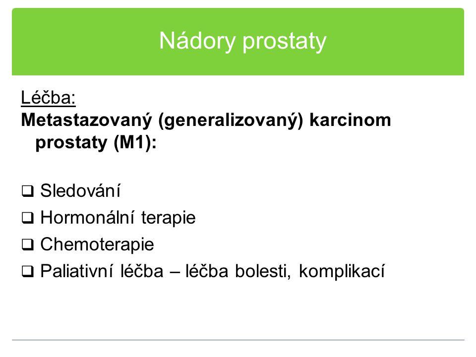 Nádory prostaty Léčba: Metastazovaný (generalizovaný) karcinom prostaty (M1):  Sledování  Hormonální terapie  Chemoterapie  Paliativní léčba – léč