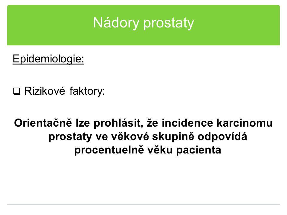 Nádory prostaty Epidemiologie:  Rizikové faktory: Orientačně lze prohlásit, že incidence karcinomu prostaty ve věkové skupině odpovídá procentuelně v