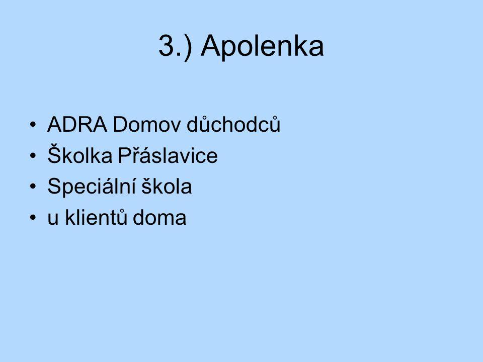 3.) Apolenka ADRA Domov důchodců Školka Přáslavice Speciální škola u klientů doma