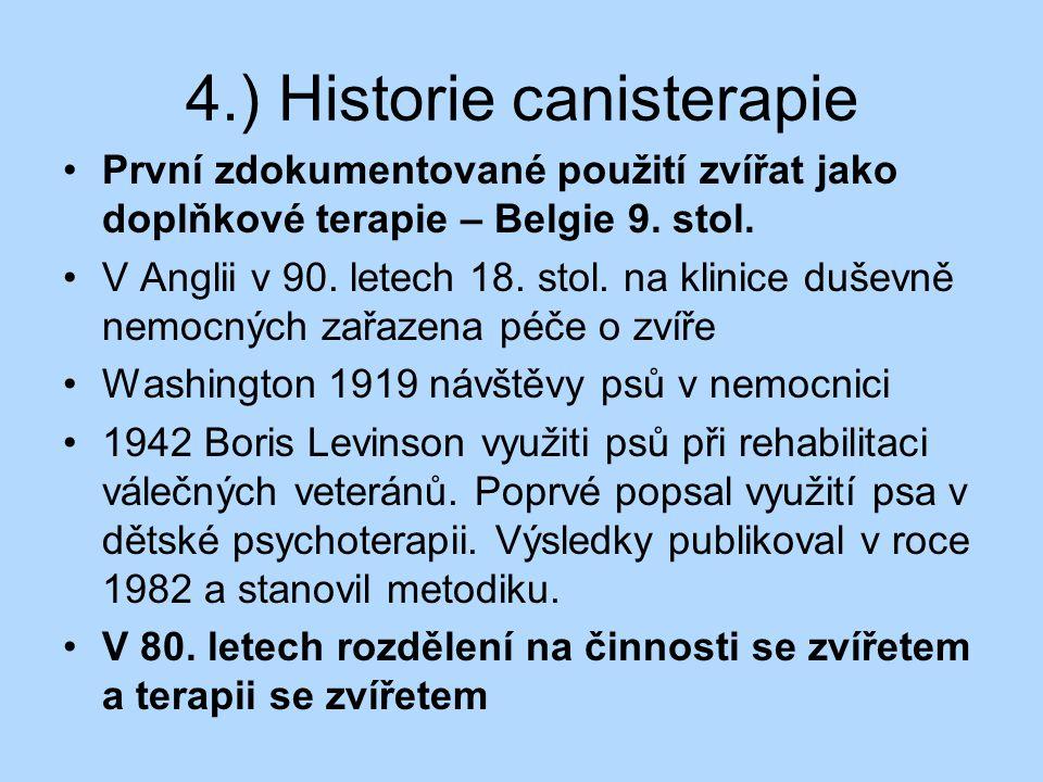 4.) Historie canisterapie První zdokumentované použití zvířat jako doplňkové terapie – Belgie 9. stol. V Anglii v 90. letech 18. stol. na klinice duše