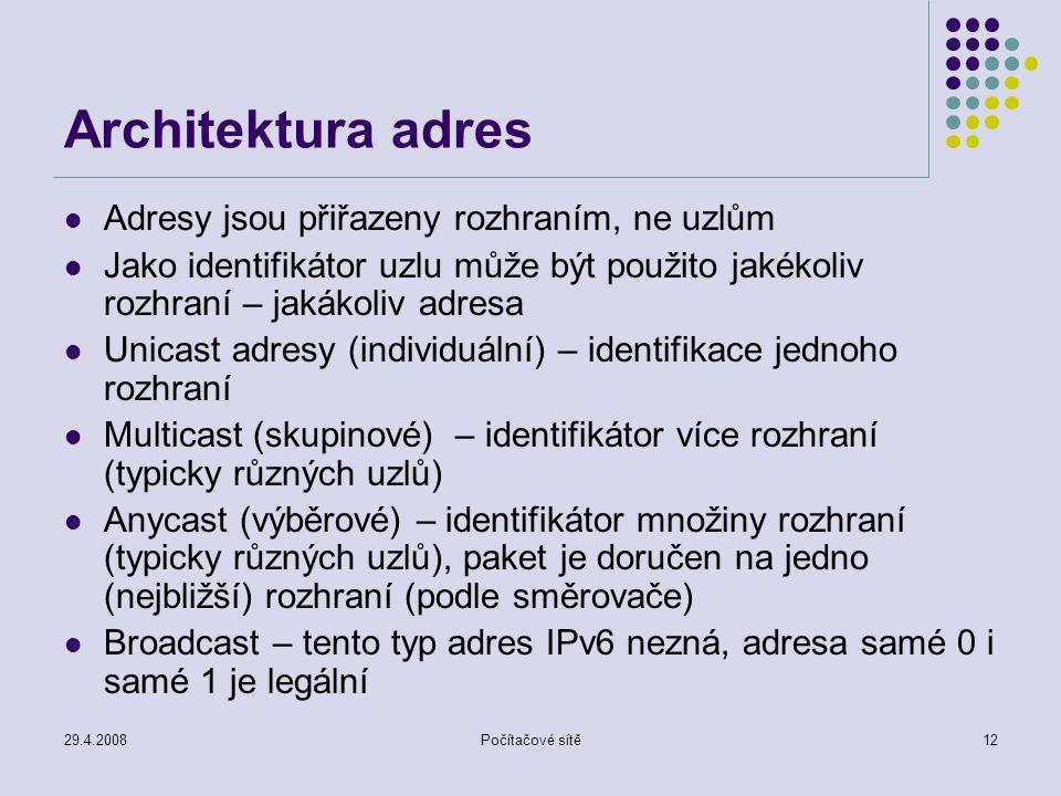 29.4.2008Počítačové sítě12 Architektura adres Adresy jsou přiřazeny rozhraním, ne uzlům Jako identifikátor uzlu může být použito jakékoliv rozhraní –