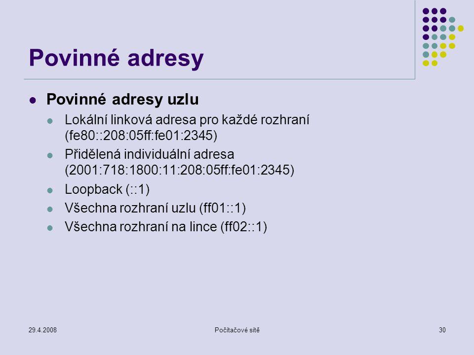 29.4.2008Počítačové sítě30 Povinné adresy Povinné adresy uzlu Lokální linková adresa pro každé rozhraní (fe80::208:05ff:fe01:2345) Přidělená individuá