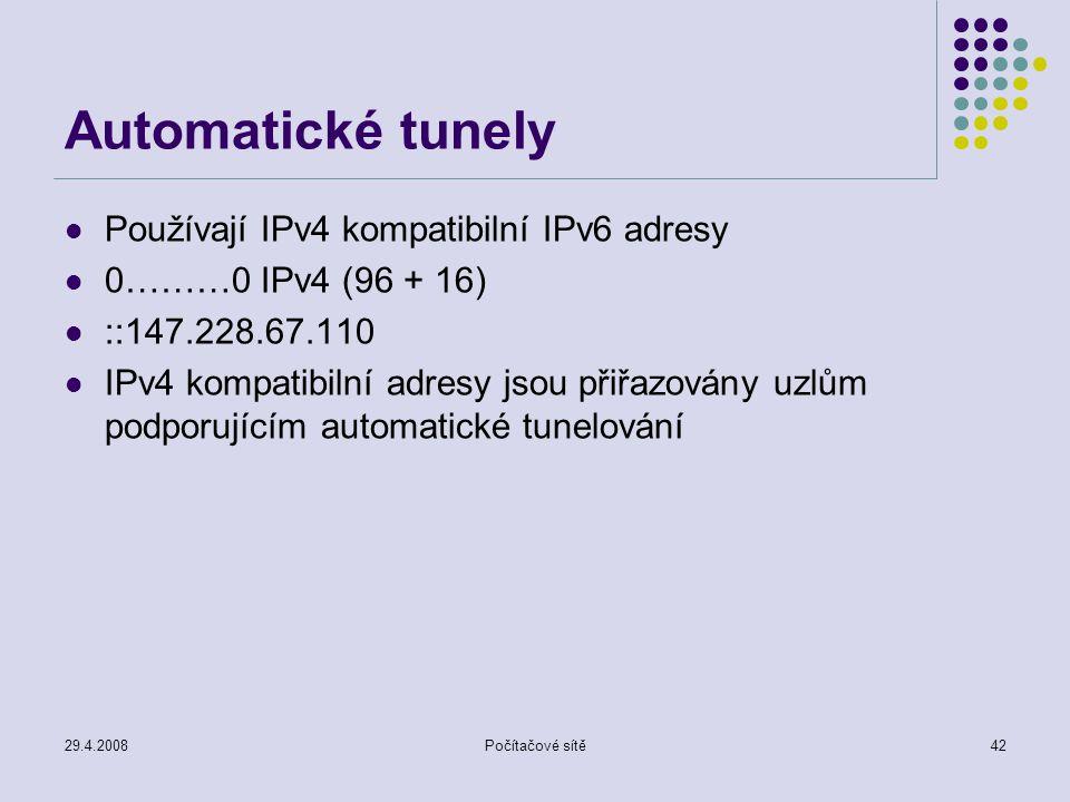 29.4.2008Počítačové sítě42 Automatické tunely Používají IPv4 kompatibilní IPv6 adresy 0………0 IPv4 (96 + 16) ::147.228.67.110 IPv4 kompatibilní adresy jsou přiřazovány uzlům podporujícím automatické tunelování
