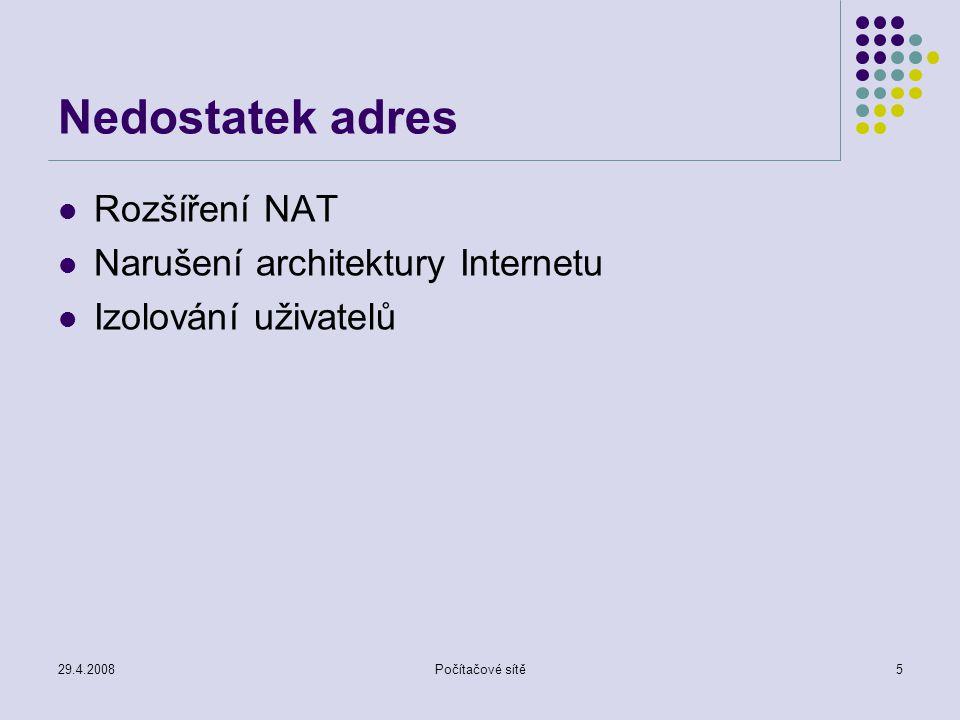 29.4.2008Počítačové sítě5 Nedostatek adres Rozšíření NAT Narušení architektury Internetu Izolování uživatelů