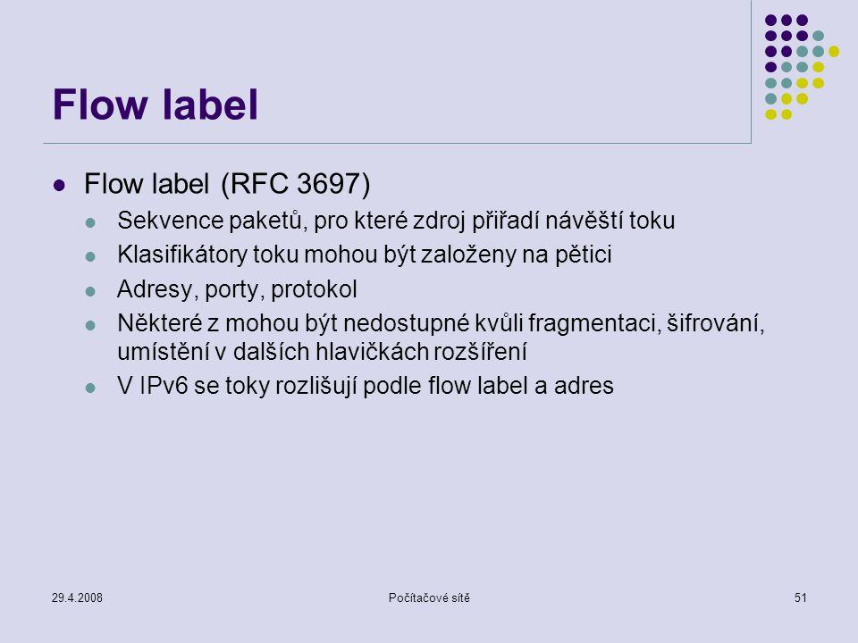 29.4.2008Počítačové sítě51 Flow label Flow label (RFC 3697) Sekvence paketů, pro které zdroj přiřadí návěští toku Klasifikátory toku mohou být založen