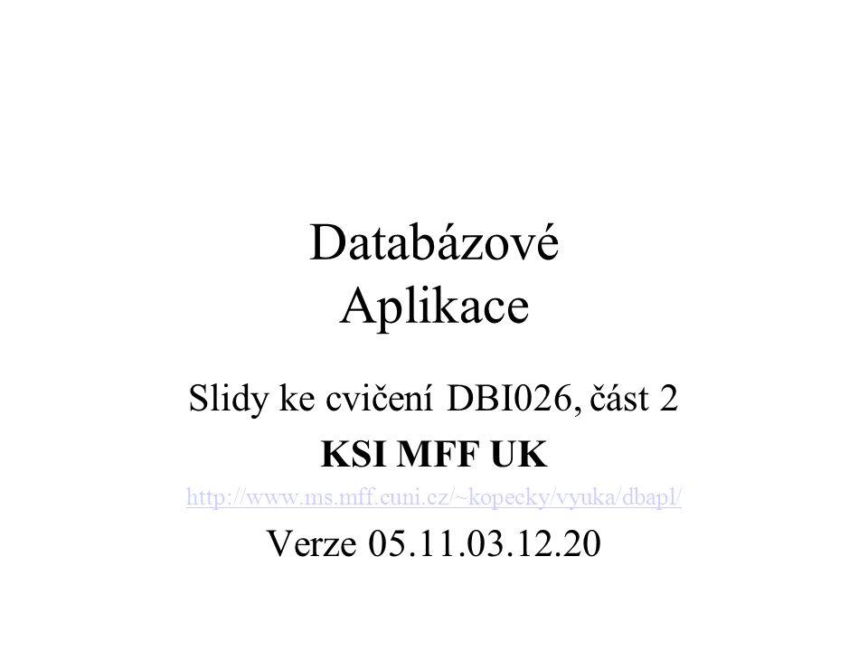 Databázové Aplikace Slidy ke cvičení DBI026, část 2 KSI MFF UK http://www.ms.mff.cuni.cz/~kopecky/vyuka/dbapl/ Verze 05.11.03.12.20