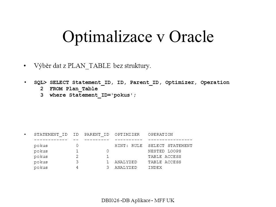 DBI026 -DB Aplikace - MFF UK Optimalizace v Oracle Výběr dat z PLAN_TABLE bez struktury.
