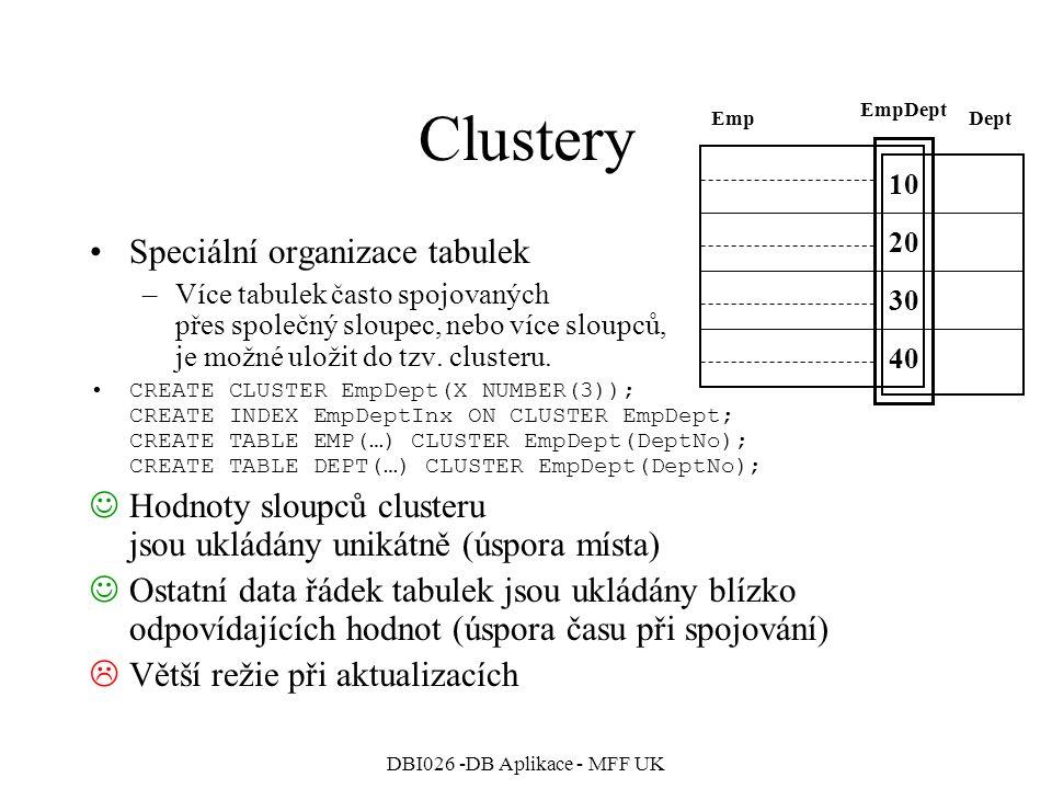 DBI026 -DB Aplikace - MFF UK Clustery Speciální organizace tabulek –Více tabulek často spojovaných přes společný sloupec, nebo více sloupců, je možné uložit do tzv.