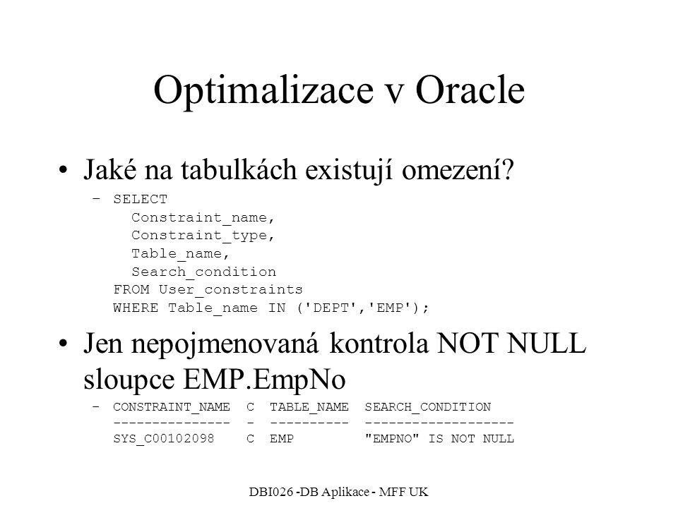 DBI026 -DB Aplikace - MFF UK Optimalizace v Oracle Jaké na tabulkách existují omezení.