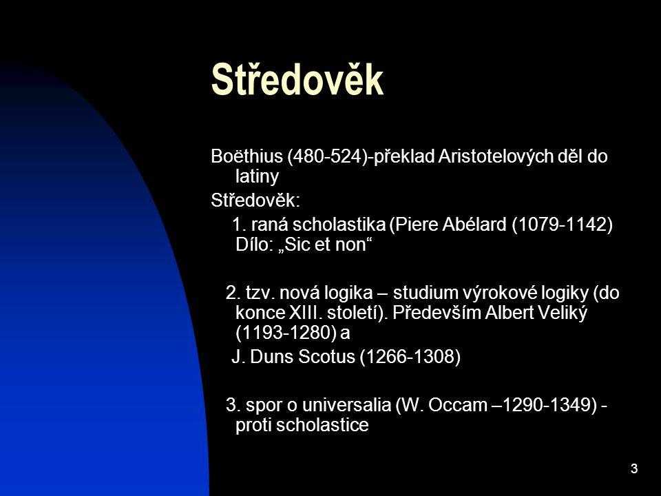 """3 Středověk Boëthius (480-524)-překlad Aristotelových děl do latiny Středověk: 1. raná scholastika (Piere Abélard (1079-1142) Dílo: """"Sic et non"""" 2. tz"""