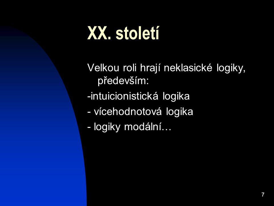 7 XX. století Velkou roli hrají neklasické logiky, především: -intuicionistická logika - vícehodnotová logika - logiky modální…