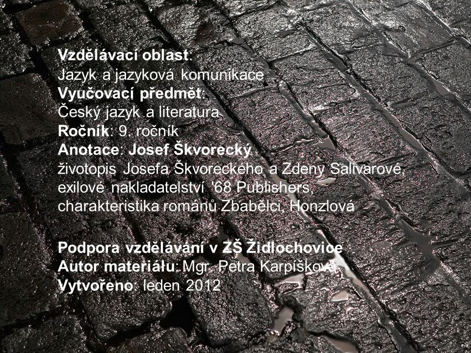 Vzdělávací oblast: Jazyk a jazyková komunikace Vyučovací předmět: Český jazyk a literatura Ročník: 9. ročník Anotace: Josef Škvorecký životopis Josefa