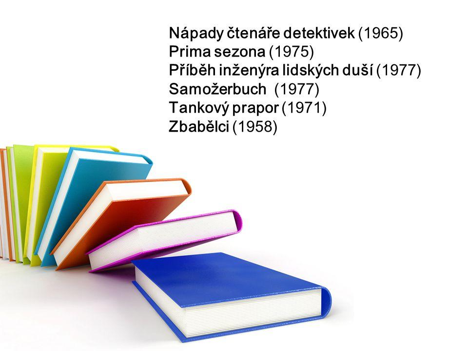 Nápady čtenáře detektivek (1965) Prima sezona (1975) Příběh inženýra lidských duší (1977) Samožerbuch (1977) Tankový prapor (1971) Zbabělci (1958)