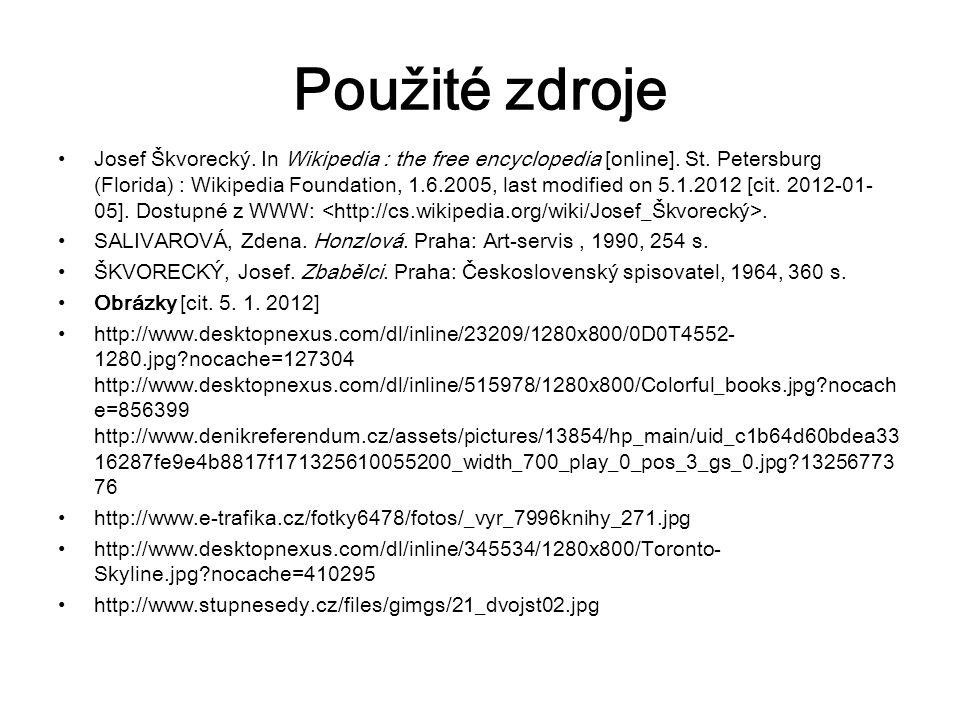 Použité zdroje Josef Škvorecký. In Wikipedia : the free encyclopedia [online]. St. Petersburg (Florida) : Wikipedia Foundation, 1.6.2005, last modifie