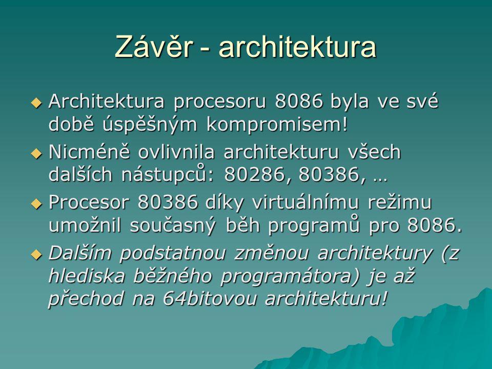 Závěr - architektura  Architektura procesoru 8086 byla ve své době úspěšným kompromisem.