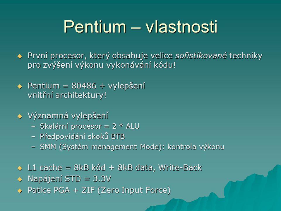 Pentium – vlastnosti  První procesor, který obsahuje velice sofistikované techniky pro zvýšení výkonu vykonávání kódu.
