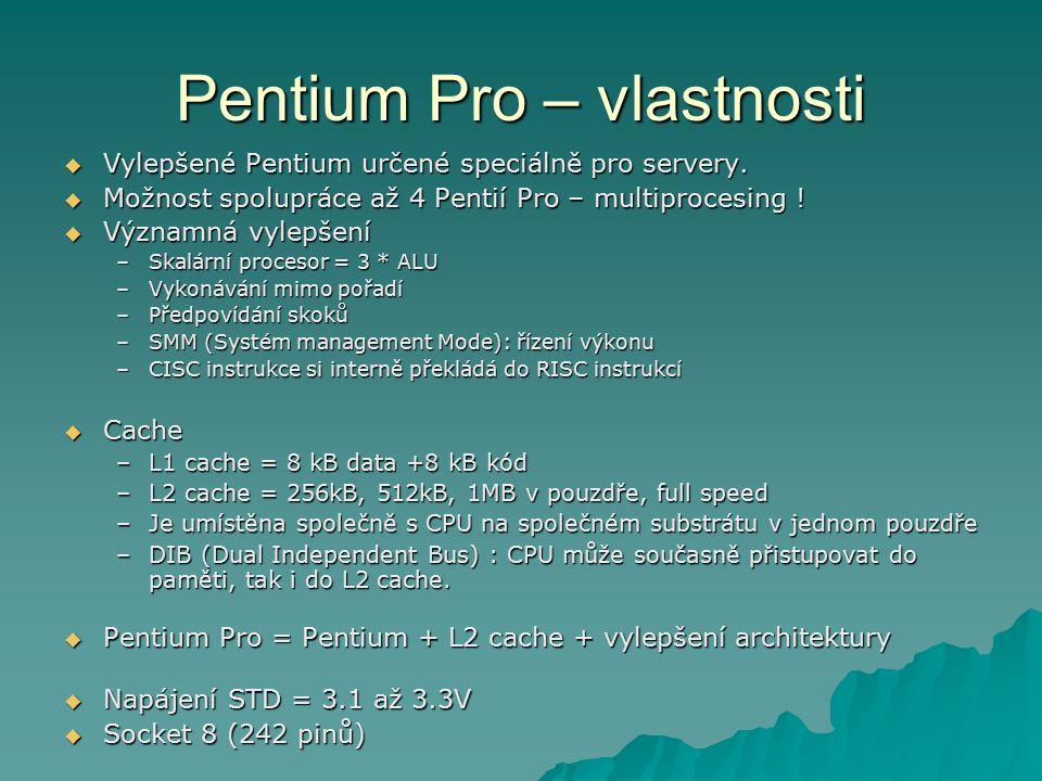 Pentium Pro – vlastnosti  Vylepšené Pentium určené speciálně pro servery.