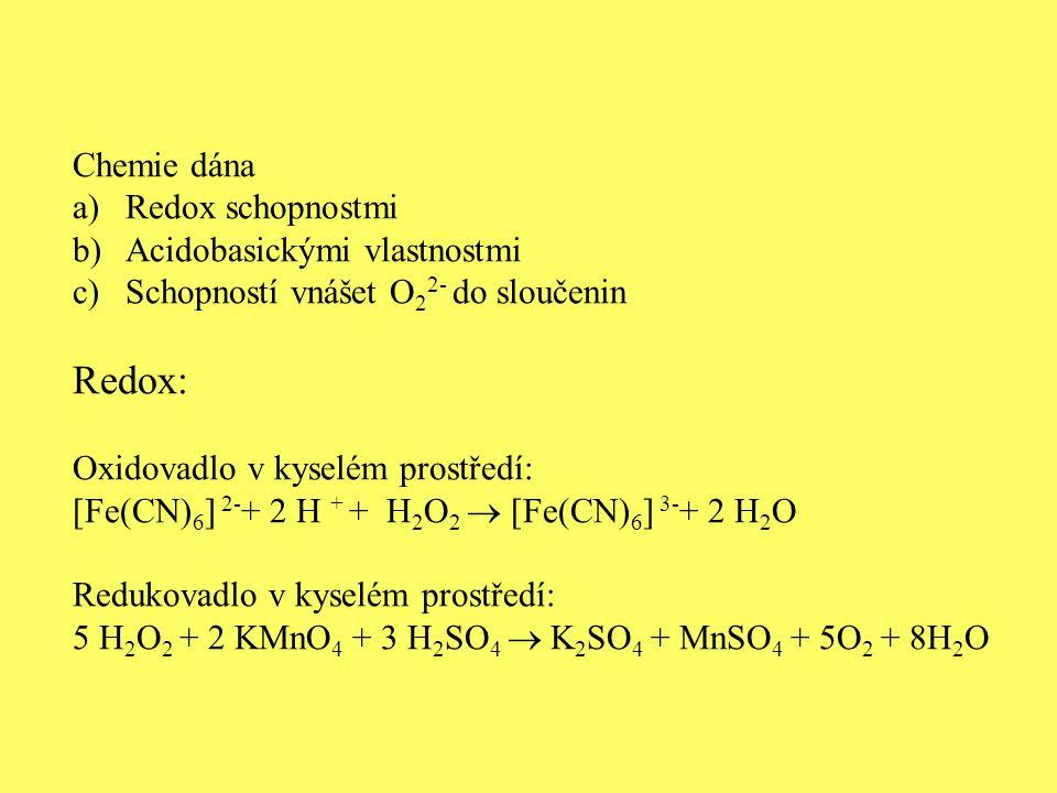 Chemie dána a)Redox schopnostmi b)Acidobasickými vlastnostmi c)Schopností vnášet O 2 2- do sloučenin Redox: Oxidovadlo v kyselém prostředí: [Fe(CN) 6