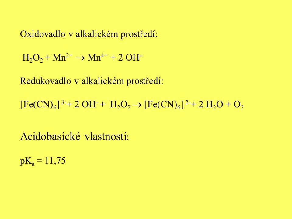 Oxidovadlo v alkalickém prostředí: H 2 O 2 + Mn 2+  Mn 4+ + 2 OH - Redukovadlo v alkalickém prostředí: [Fe(CN) 6 ] 3- + 2 OH - + H 2 O 2  [Fe(CN) 6