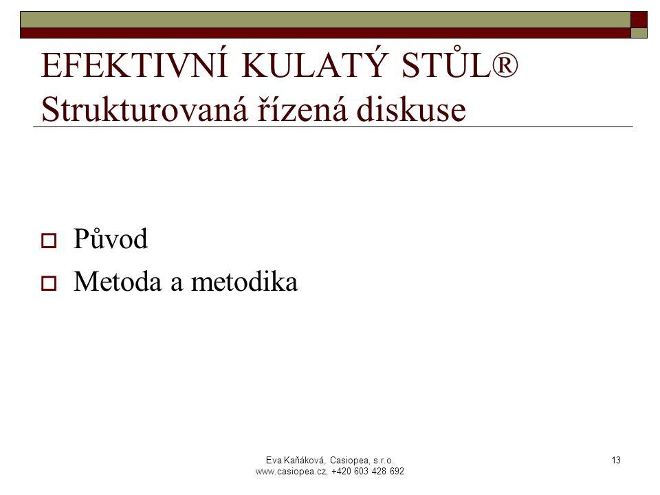 Eva Kaňáková, Casiopea, s.r.o. www.casiopea.cz, +420 603 428 692 13 EFEKTIVNÍ KULATÝ STŮL® Strukturovaná řízená diskuse  Původ  Metoda a metodika