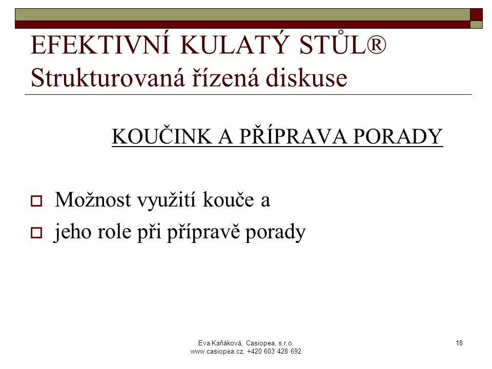 Eva Kaňáková, Casiopea, s.r.o. www.casiopea.cz, +420 603 428 692 18 EFEKTIVNÍ KULATÝ STŮL® Strukturovaná řízená diskuse KOUČINK A PŘÍPRAVA PORADY  Mo