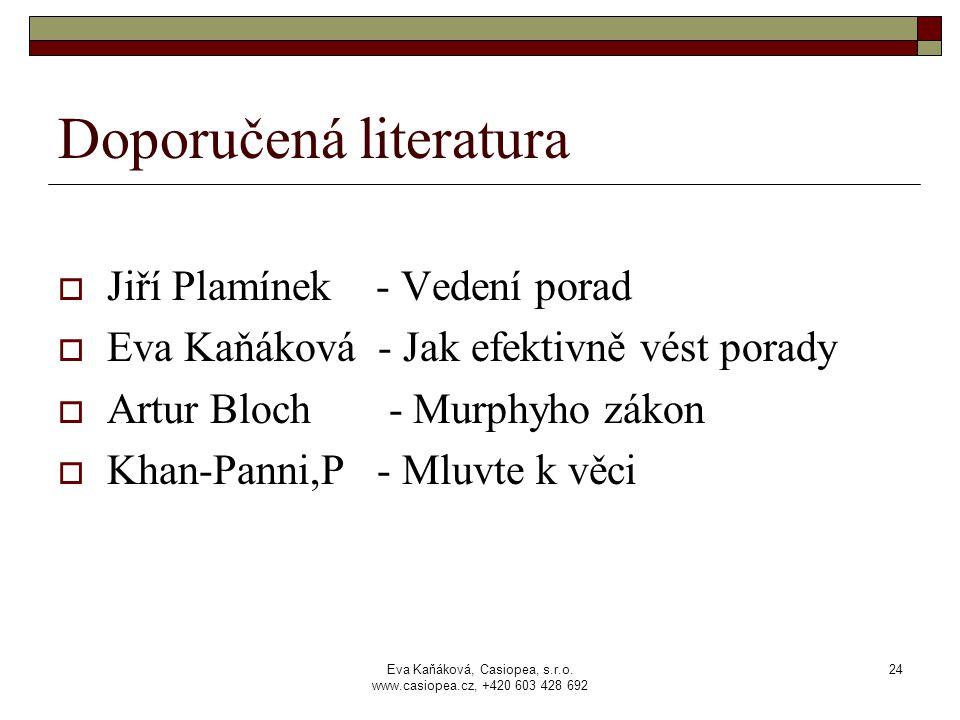 Eva Kaňáková, Casiopea, s.r.o. www.casiopea.cz, +420 603 428 692 24 Doporučená literatura  Jiří Plamínek - Vedení porad  Eva Kaňáková - Jak efektivn