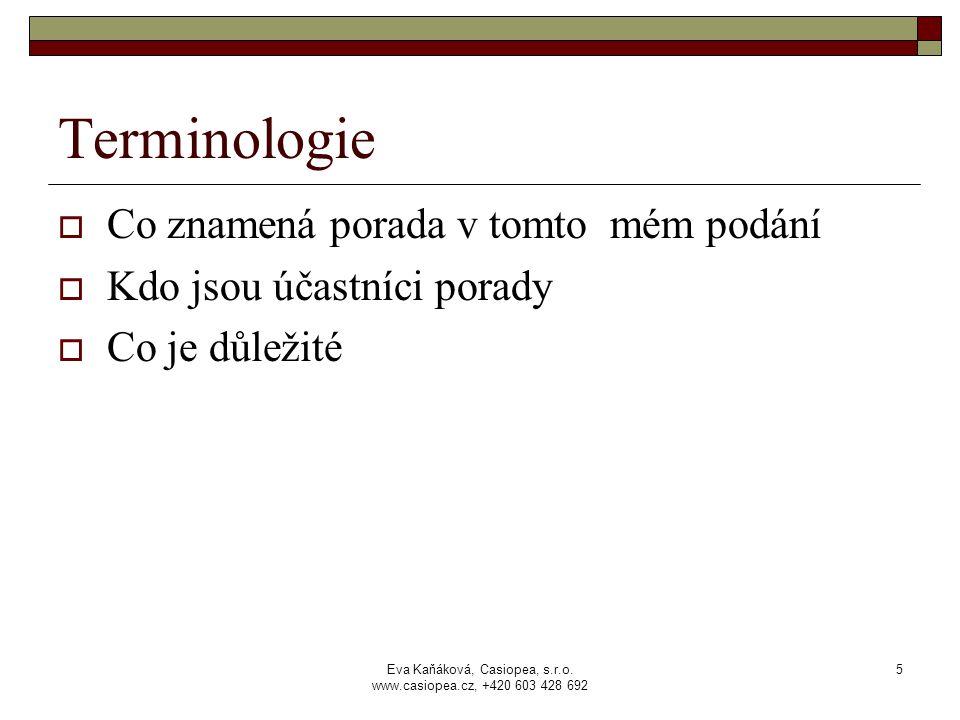 Eva Kaňáková, Casiopea, s.r.o. www.casiopea.cz, +420 603 428 692 5 Terminologie  Co znamená porada v tomto mém podání  Kdo jsou účastníci porady  C